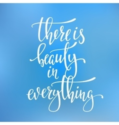 There is Beauty in Everything quote typography vector image vector image