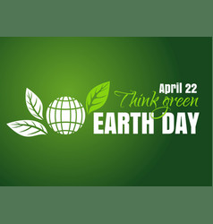 earth day poster design 22 april think green vector image