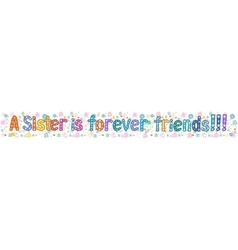 Sister is forever friend Banner vector image vector image