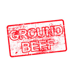 Ground beef - red rubber dirty grungy stamp in vector