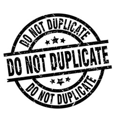 Do not duplicate round grunge black stamp vector