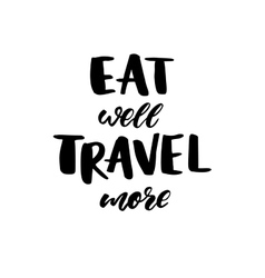 Eat well travel more modern style phrase vector