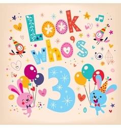 Look whos three - third birthday card 3 vector