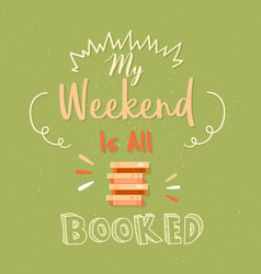 My weekend is all booked poster quotes vector