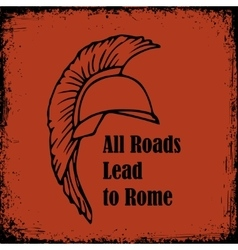 All roads lead to rome quote roman helmet greek vector