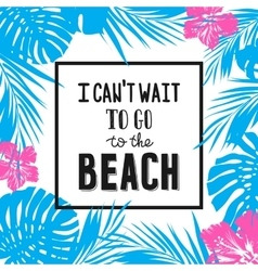 Hand drawn summer poster with quote and tropical vector