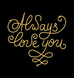 Always love you glitter golden hand lettering vector