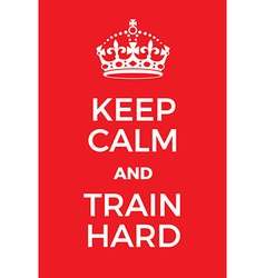 Keep calm and train hard poster vector