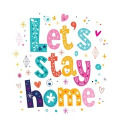 Lets stay home typography lettering decorative vector