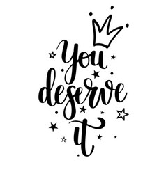 You deserve it princess calligraphy vector