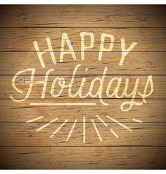 Slogan wood color happy holidays vector