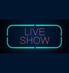 background of neon signs live show vector image vector image