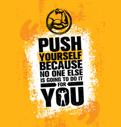 Push yourself because no one else is going to do vector