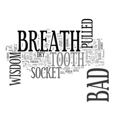 Bad breath after wisdom tooth pulled text word vector