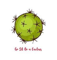 Motivational quote go sit on a cactus vector