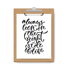 Inspirational calligraphy always look on the vector
