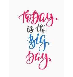 Today is the big day quote typography vector