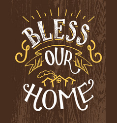 bless our home hand-lettering quote vector image vector image