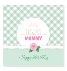 Cute birthday card i love you mommy plaid vector