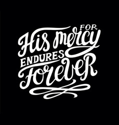 Hand lettering his mersy endures forever on black vector