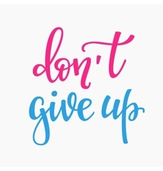 Dont give up quote typography vector