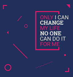 only i can change my life vector image