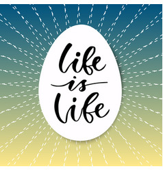 Hand drawn lettering life is life motivational vector