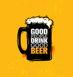 good people drink good beer craft alcohol vector image vector image