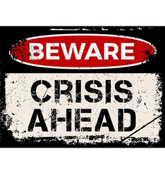Beware crisis ahead sign vector