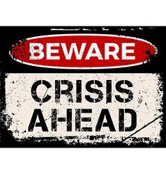 Beware crisis ahead sign vector