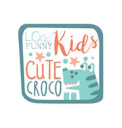funny kids logo cute croco baby shop label vector image
