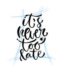 Its never too late hand lettering modern vector