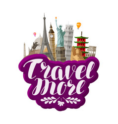 travel more lettering famous world landmarks vector image vector image