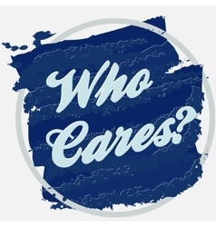 Who cares print design vector image vector image