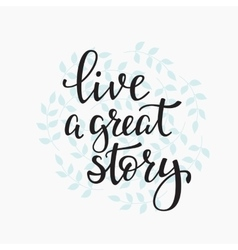 Livea great story quote typography vector