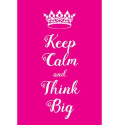 Keep calm and think big poster vector