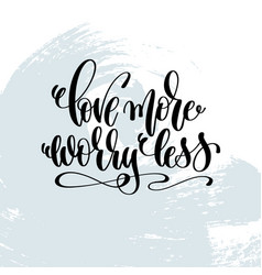 Love more worry less - hand lettering inscription vector