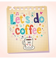 Lets do coffee note paper cartoon vector