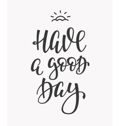 Have a Good Day quote typography vector image vector image