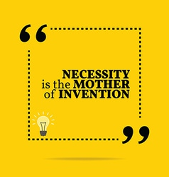 Inspirational motivational quote necessity is the vector