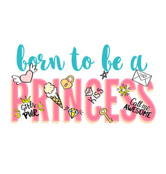 born to be a princess lettering with girly doodles vector image vector image