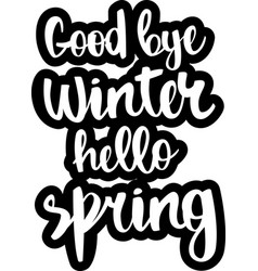 Text - good bye winter hello spring vector