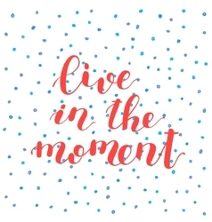 Live in the moment lettering vector