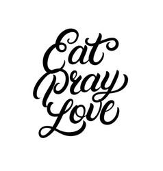 eat pray love hand written lettering vector image vector image