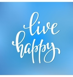Live Happy quote typography vector image