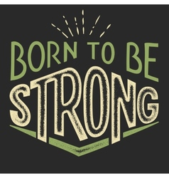 Born to be strong t-shirt design vector