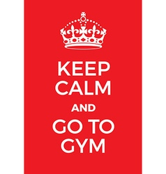 Keep calm and go to gym poster vector