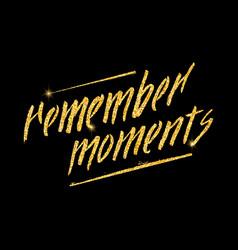 Remember moments glitter golden hand lettering vector
