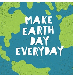 Make earth day everyday poster earth day card vector