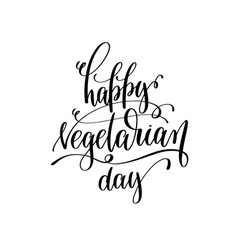 happy vegetarian day - hand lettering inscription vector image vector image